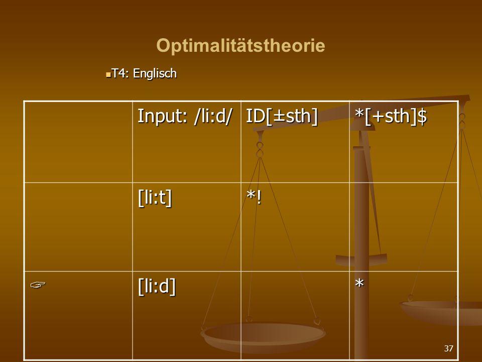 Optimalitätstheorie Input: /li:d/ ID[±sth] *[+sth]$ [li:t] *!  [li:d]